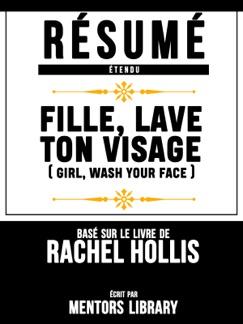 Resume Etendu: Fille, Lave Ton Visage (Girl, Wash Your Face) - Base Sur Le Livre De Rachel Hollis E-Book Download