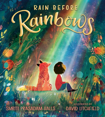 Rain Before Rainbows by Smriti Prasadam-Halls & David Litchfield Book Summary, Reviews and E-Book Download