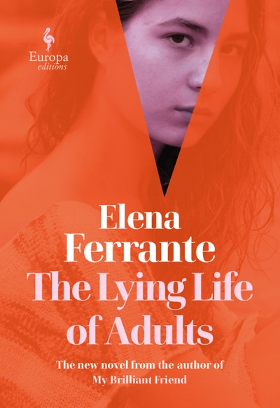 The Lying Life of Adults by Elena Ferrante & Ann Goldstein Book Summary, Reviews and E-Book Download