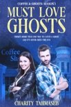 Must Love Ghosts: Coffee and Ghosts 1 book summary, reviews and download