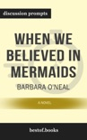 When We Believed in Mermaids: A Novel by Barbara O'Neal (Discussion Prompts) book summary, reviews and downlod