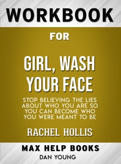 Girl, Wash Your Face: Stop Believing the Lies About Who You Are so You Can Become Who You Were Meant to Be by Rachel Hollis: Max Help Workbooks E-Book Download