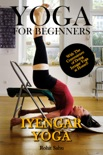 Yoga For Beginners: Iyengar Yoga: With The Convenience of Doing Iyengar Yoga at Home!! book summary, reviews and downlod