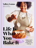 Life Is What You Bake It book summary, reviews and download