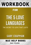 The 5 Love Languages The Secret to Love that Lasts by Gary Chapman (MaxHelp Workbooks) book summary, reviews and downlod