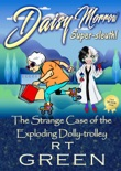 Daisy Morrow, Super-sleuth: Book two, The Strange Case of the Exploding Dolly-trolley book summary, reviews and download