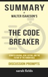 The Code Breaker: Jennifer Doudna, Gene Editing, and the Future of the Human Race by Walter Isaacson (Discussion Prompts) book summary, reviews and downlod