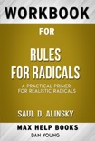 Rules for Radicals A Pragmatic Primer for Realistic Radicals by Saul Alinsky (Rules for Radicals A Pragmatic Primer for Realistic Radicals by Saul Alinsky (Max Help Workbooks)) book summary, reviews and downlod