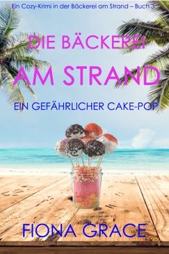 Die Bäckerei am Strand: Ein gefährlicher Cake-Pop (Ein Cozy-Krimi in der Bäckerei am Strand – Buch 3) E-Book Download