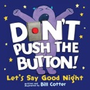 Don't Push the Button! Let's Say Good Night book summary, reviews and download
