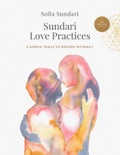 Sundari Love Practices: 5 Simple Tools to Deepen Intimacy book summary, reviews and download