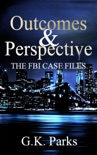 Outcomes and Perspective: The FBI Case Files book summary, reviews and download