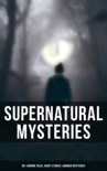 Supernatural Mysteries: 60+ Horror Tales, Ghost Stories & Murder Mysteries book summary, reviews and downlod