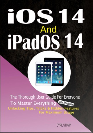 iOS 14 and iPadOS 14:The Thorough User Guide For Everyone To Master Everything Including Unlocking Tips, Tricks & Hidden Features For Maximum Usage by Cyril Stomp E-Book Download