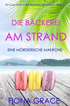 Die Bäckerei am Strand: Eine mörderische Makrone (Ein Cozy-Krimi in der Bäckerei am Strand – Buch 2) E-Book Download