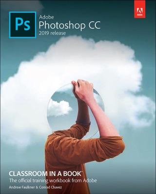 Adobe Photoshop CC Classroom in a Book (2019 Release), 1/e by Andrew Faulkner & Conrad Chavez E-Book Download