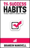 1% Success Habits: 10 Daily Habits to Crush Your Day book summary, reviews and download