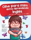 Olhe para mim estou aprendendo inglês: Um conto para crianças de 3 a 6 anos