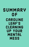 Summary of Caroline Leaf's Cleaning Up Your Mental Mess book summary, reviews and downlod