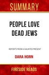 People Love Dead Jews: Reports from a Haunted Present by Dara Horn: Summary by Fireside Reads book summary, reviews and downlod