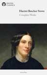Delphi Complete Works of Harriet Beecher Stowe book summary, reviews and downlod