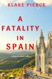 A Fatality in Spain (A Year in Europe—Book 4) book summary, reviews and downlod