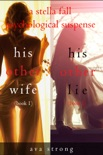 Stella Fall Psychological Suspense Thriller Bundle: His Other Wife (#1) and His Other Lie (#2) book summary, reviews and downlod