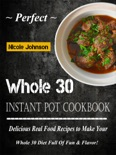 Perfect Whole 30 Instant Pot Cookbook book summary, reviews and download