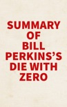 Summary of Bill Perkins's Die with Zero book summary, reviews and downlod