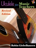 Ukulele for Music Teachers (Revised Edition) book summary, reviews and download