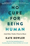 No Cure for Being Human book synopsis, reviews