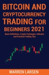 BITCOIN AND CRYPTOCURRENCY TRADING FOR BEGINNERS 2021: Basic Definitions, Crypto Exchanges, Indicator, And Practical Trading Tips book summary, reviews and download