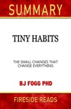 Tiny Habits: The Small Changes that Change Everything by BJ Fogg PHD: Summary by Fireside Reads book summary, reviews and downlod