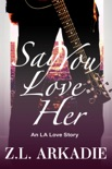 Say You Love Her: An L.A. Love Story book summary, reviews and downlod