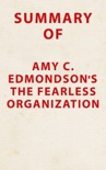 Summary of Amy C. Edmondson's The Fearless Organization book summary, reviews and downlod