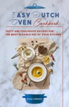 Easy Dutch Oven Cookbook: Tasty and Foolproof Recipes For The Most Flexible Pot Of Your Kitchen book summary, reviews and download