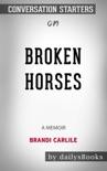 Broken Horses: A Memoir by Brandi Carlile: Conversation Starters book summary, reviews and downlod