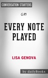Every Note Played by Lisa Genova: Conversation Starters book summary, reviews and downlod