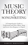 Music Theory and Songwriting: A Comprehensive Guide to Understand and Write Music, Song and Lyrics from Beginner to Expert book summary, reviews and download