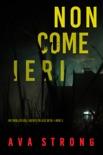 Non come ieri (Un thriller dell'Agente FBI Ilse Beck—Libro 3) book summary, reviews and downlod
