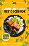 Mediterranean Diet Cookbook for Beginners: A Complete and Balanced Diet: A Smart and Specific 4-Week Meal Plan for Every Need With Lots of Easy and Quick Recipes to Cook book summary, reviews and download