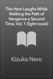 The Hero Laughs While Walking the Path of Vengeance a Second Time, Vol. 1 (light novel) book summary, reviews and download
