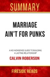 Marriage Ain't for Punks: A No-Nonsense Guide to Building a Lasting Relationship by Calvin Roberson: Summary by Fireside Reads book summary, reviews and downlod