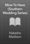 Mine To Have (Southern Wedding Series) book summary, reviews and downlod