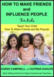 How to Make Friends and Influence People (For Kids) - Teach Your Child How to Make Friends and be Popular book summary, reviews and download