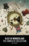 Alice in Wonderland: The Complete Collection book summary, reviews and downlod