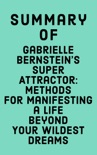 Summary of Gabrielle Bernstein's Super Attractor: Methods for Manifesting a Life Beyond Your Wildest Dreams book summary, reviews and downlod