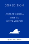 Code of Virginia - Title 46.2 - Motor Vehicles (2018 Edition) book summary, reviews and downlod
