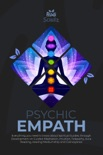 Psychic Empath: Everything you need to know about Spiritual Guides, through Development on Guided Meditation, Intuition, Telepathy, Aura Reading, Healing Mediumship and Clairvoyance book summary, reviews and download