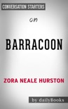 Barracoon: The Story of the Last Black Cargo by Zora Neale Hurston: Conversation Starters book summary, reviews and downlod